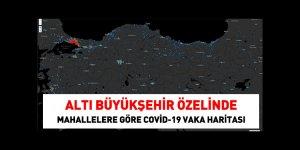 6 Büyükşehirde mahallelere göre Kovid-19 vaka haritası