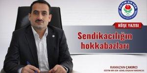 """Ramazan Çakırcı'nın kaleminden """"Sendikacılığın hokkabazları"""""""