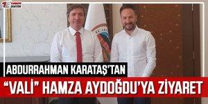 Abrurrahman Karataş'tan Vali Hamza Aydoğdu'ya Ziyaret