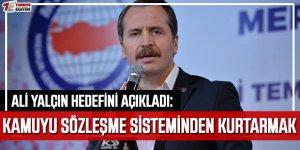 """Ali Yalçın'dan """"Sözleşmeli İstihdamın Kaldırılması"""" Kararlılığı!"""
