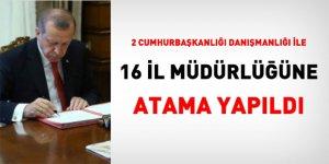 2 Cumhurbaşkanı Danışmanlığı ve 16 il müdürlüğüne atama yapıldı